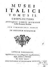 Museum Italicum Seu Collectio Veterum Scriptorum Ex Bibliothecis Italicis: Complectens Antiquos Libros Rituales sanctae Romanae Ecclesiae, Cum Commentario Praevio In Ordinem Romanum. 2