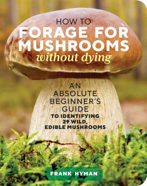 How to Forage for Mushrooms without Dying