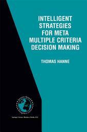 Intelligent Strategies for Meta Multiple Criteria Decision Making