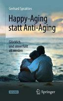 Happy Aging statt Anti Aging PDF