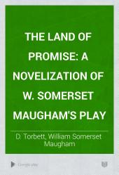 The Land of Promise: A Novelization of W. Somerset Maugham's Play