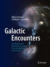 Galactic Encounters: Our Majestic and Evolving Star-System, From the Big Bang to Time's End