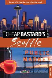 Cheap Bastard's® Guide to Seattle: Secrets of Living the Good Life—for Less!, Edition 2