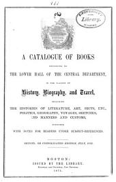 A Catalogue of Books Belonging to the Lower Hall of the Central Department in the Classes of History, Biography, and Travel, Including the Histories of Literature, Art, Sects, Etc., Politics, Geography, Voyages, Sketches, and Manners and Customs, Together with Notes for Readers Under Subject-references