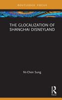 The Glocalization of Shanghai Disneyland PDF