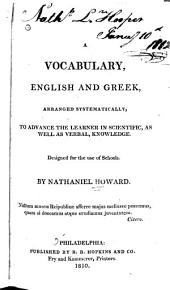 A Vocabulary English and Greek: Arranged Systematically, to Advance the Learner in Scientific, as Well as Verbal, Knowledge. Designed for the Use of Schools
