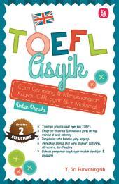 TOEFL ASYIK: (Chapter 2: STRUCTURE & WRITTEN EXPRESSION)
