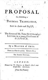 A Proposal for publishing a Poetical Translation, both in Latin and English, of the Reverend Mr. Tutor Bentham's Letter to a Young Gentleman of Oxford. By a Master of Arts i.e. William King