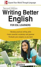 Writing Better English for ESL Learners, Second Edition: Edition 2