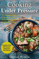 Cooking Under Pressure: 25 Simple Recipes for Tender Meals in No Time