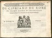DI CIPRIANO DE RORE IL PRIMO LIBRO DI MADRIGALI Cromatici a Cinque Voci Nouamente con ogni diligentia Ristampato. A CINQVE VOCI