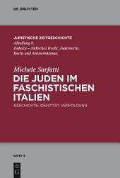 Die Juden im faschistischen Italien: Geschichte, Identität, Verfolgung