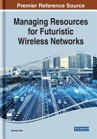 Managing Resources for Futuristic Wireless Networks PDF