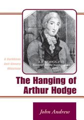 The Hanging of Arthur Hodge: A Caribbean Anti-Slavery Milestone