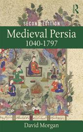 Medieval Persia 1040-1797: Edition 2