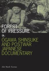 Forest of Pressure: Ogawa Shinsuke And Postwar Japanese Documentary