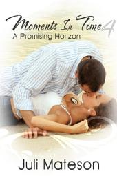 Moments In Time 4: A Promising Horizon : Lesbian Menage Erotica Sex: (Adults Only Erotica)