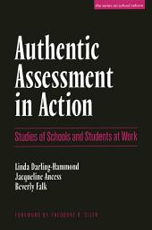 Authentic Assessment in Action: Studies of Schools and Students at Work