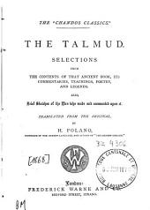 The Talmud: Selections from the Contents of that Ancient Book, Its Commentaries, Teachings, Poetry and Legends : Also, Brief Sketches of the Men who Made and Commented Upon it