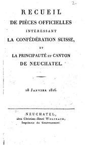 Recueil de pièces officielles intéressant la Confédération Suisse, et la Principauté et Canton de Neuchâtel