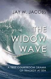 The Widow Wave: A True Courtroom Drama of Tragedy at Sea