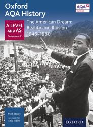 Oxford AQA History  A Level and AS Component 2  The American Dream  Reality and Illusion 1945 1980 PDF