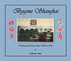 Bygone Shanghai A Postcard History from 1890 to 1945 PDF