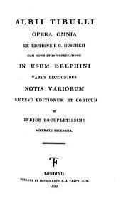 Albii Tibulli opera omnia, ex ed. I.G. Huschkii, cum notis et interpretatione [in Lat. prose] by P. Dubois, in usum Delphini, variis lectionibus, notis variorum recens. [by A.J. Valpy]. (Delph. et var. clas.).