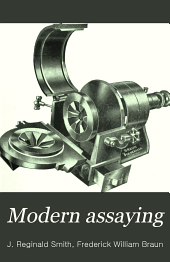 Modern Assaying: A Concise Treatise Describing Latest Methods and Appliances
