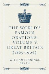 The World's Famous Orations: Volume V, Great Britain (1865-1906)