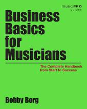 Business Basics for Musicians: The Complete Handbook from Start to Success