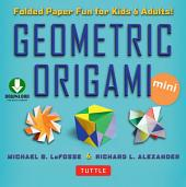 Geometric Origami Mini Kit: Folded Paper Fun for Kids & Adults! This Kit Contains an Origami Book with Downloadable Instructions