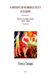 A History of Homosexuality in Europe Vol. II: Berlin, London, Paris; 1919-1939
