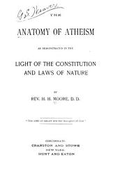 The Anatomy of Atheism as Demonstrated in the Light of the Constitution and Laws of Nature PDF