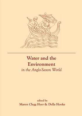 Water and the Environment in the Anglo Saxon World PDF