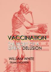 Vaccination: The Story of a Great Delusion