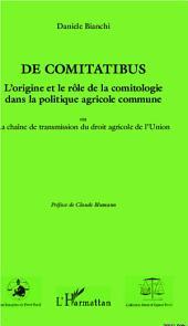 De comitatibus. L'origine et le rôle de la comitologie dans la politique agricole commune: Ou la chaîne de transmission du droit agricole de l'Union