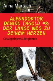 Alpendoktor Daniel Ingold #8: Der lange Weg zu deinem Herzen: Cassiopeiapress Bergroman