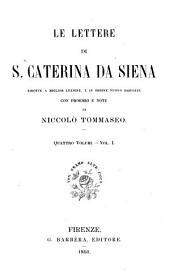Le lettere di S. Caterina da Siena: ridotte a miglior lezione, e in ordine nuovo disposte con proemio e note, Volume 1