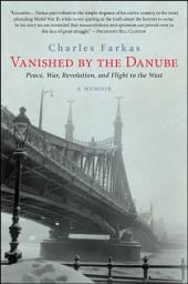 Vanished by the Danube: Peace, War, Revolution, and Flight to the West