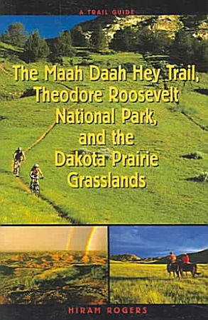 A Trail Guide to the Maah Daah Hey Trail  Theodore Roosevelt National Park  and the Dakota Prairie Grasslands PDF