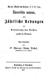 Des sel. Martin von Cochem, O. S. Fr. Cap., Exercitia annua, oder jährliche Uebungen zur Erneuerung des Geistes: zunächst für Weltleute
