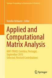 Applied and Computational Matrix Analysis: MAT-TRIAD, Coimbra, Portugal, September 2015 Selected, Revised Contributions