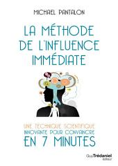 La méthode de l'influence immédiate : Une technique innovante pour convaincre en 7 minutes