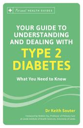 Your Guide to Understanding and Dealing with Type 2 Diabetes: What You Need to Know