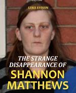 The Strange Disappearance of Shannon Matthews