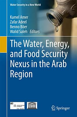 The Water, Energy, and Food Security Nexus in the Arab Region