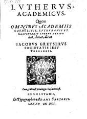 Lutherus academicus. - Ingolstadii, Adamus Sartorius 1610