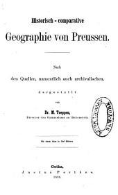 Historisch-comparative Geographie von Preussen: Nach den Quellen, Namentlich auch Archivalischen