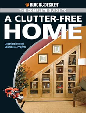 Black   Decker The Complete Guide to a Clutter Free Home PDF